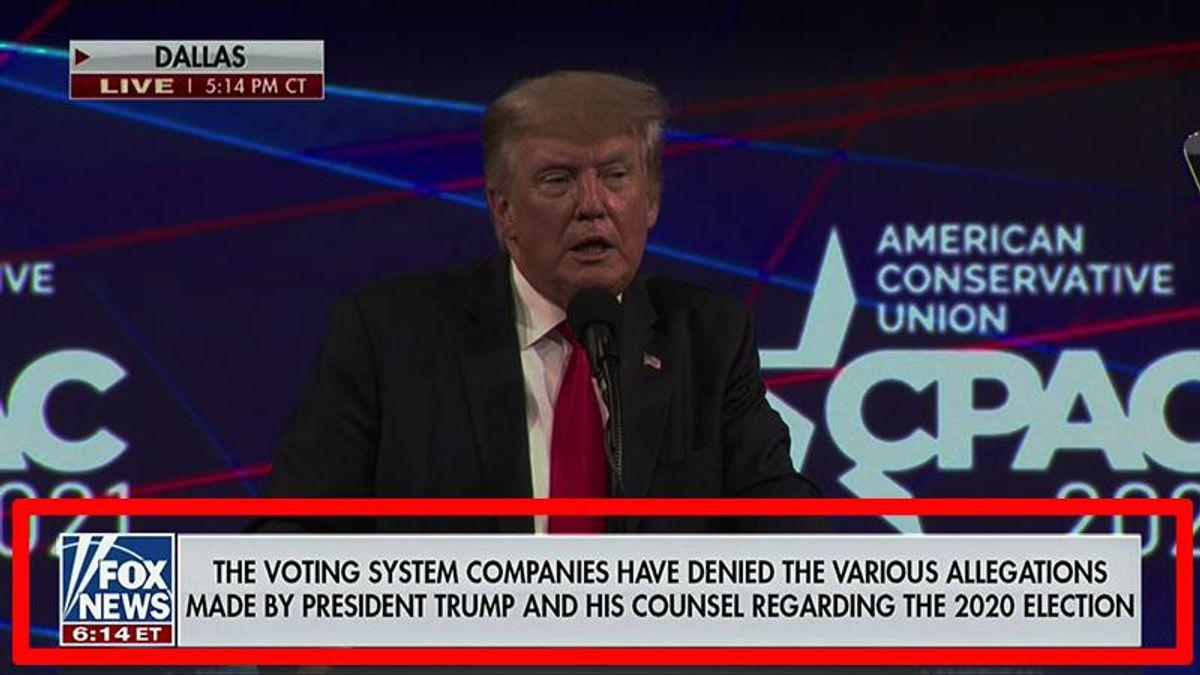 Fox News runs disclaimer across the screen while Trump lies about 2020 election in CPAC speech
